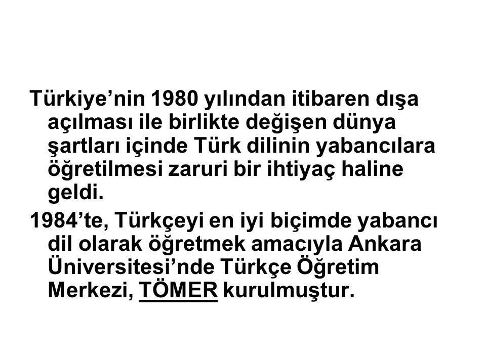 Türkiye'nin 1980 yılından itibaren dışa açılması ile birlikte değişen dünya şartları içinde Türk dilinin yabancılara öğretilmesi zaruri bir ihtiyaç ha