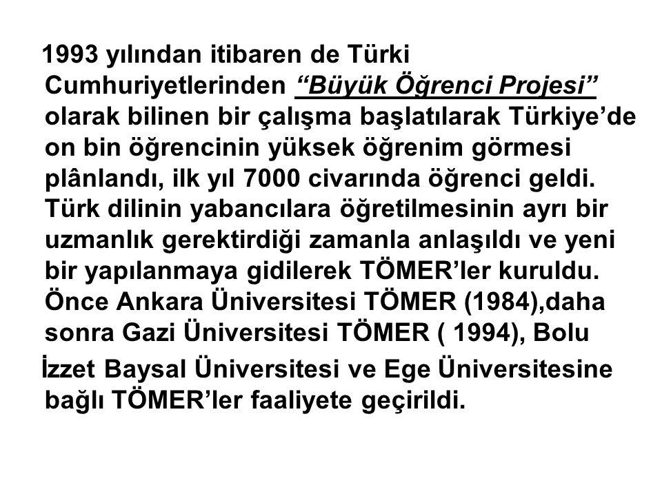 """1993 yılından itibaren de Türki Cumhuriyetlerinden """"Büyük Öğrenci Projesi"""" olarak bilinen bir çalışma başlatılarak Türkiye'de on bin öğrencinin yüksek"""