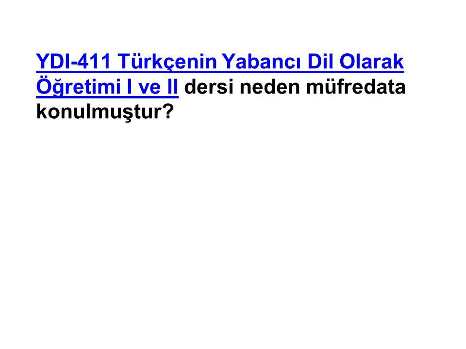 YDI-411 Türkçenin Yabancı Dil Olarak Öğretimi I ve II dersi neden müfredata konulmuştur?