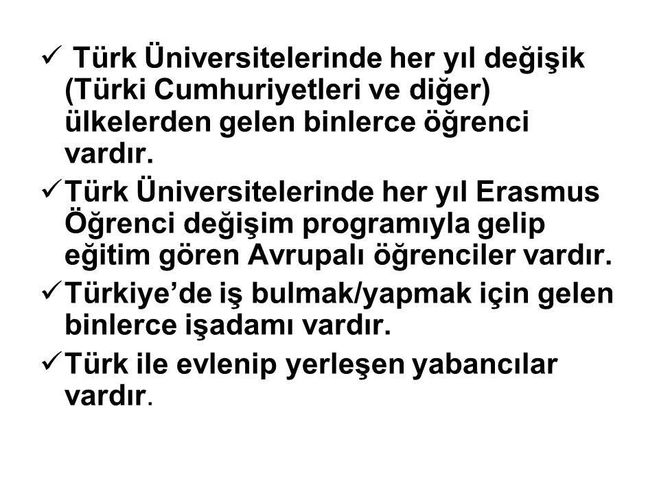 Türk Üniversitelerinde her yıl değişik (Türki Cumhuriyetleri ve diğer) ülkelerden gelen binlerce öğrenci vardır. Türk Üniversitelerinde her yıl Erasmu