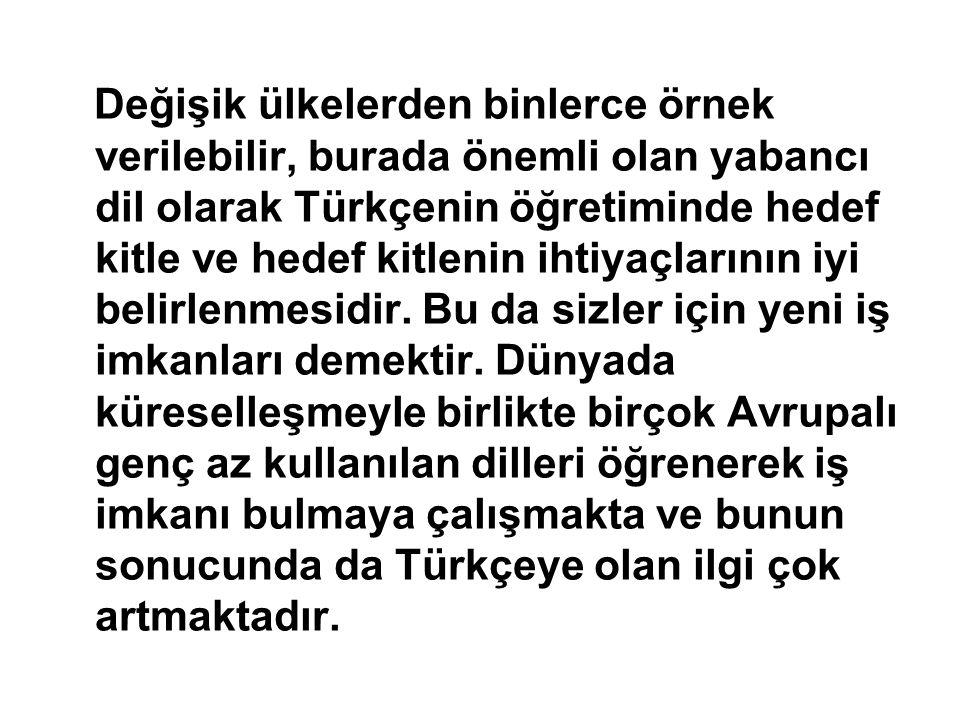 Değişik ülkelerden binlerce örnek verilebilir, burada önemli olan yabancı dil olarak Türkçenin öğretiminde hedef kitle ve hedef kitlenin ihtiyaçlarını