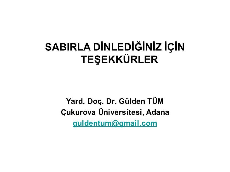 SABIRLA DİNLEDİĞİNİZ İÇİN TEŞEKKÜRLER Yard. Doç. Dr. Gülden TÜM Çukurova Üniversitesi, Adana guldentum@gmail.com