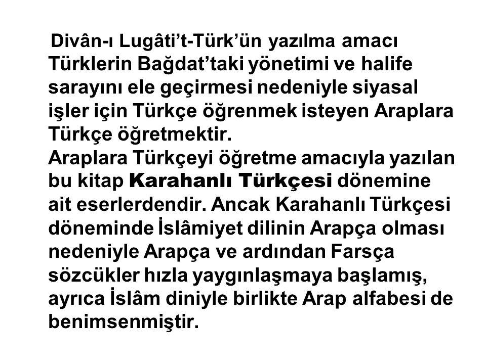 Divân-ı Lugâti't-Türk'ün yazılma amacı Türklerin Bağdat'taki yönetimi ve halife sarayını ele geçirmesi nedeniyle siyasal işler için Türkçe öğrenmek is