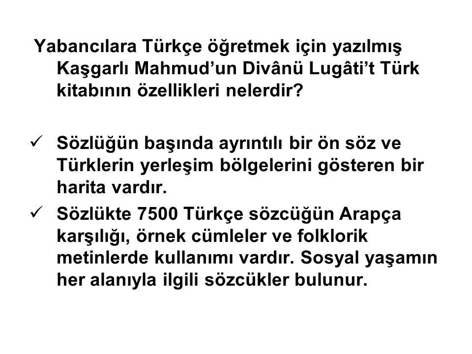 Yabancılara Türkçe öğretmek için yazılmış Kaşgarlı Mahmud'un Divânü Lugâti't Türk kitabının özellikleri nelerdir? Sözlüğün başında ayrıntılı bir ön sö