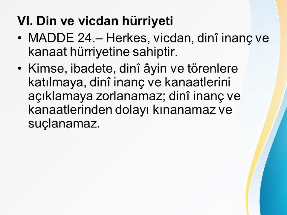 VI. Din ve vicdan hürriyeti MADDE 24.– Herkes, vicdan, dinî inanç ve kanaat hürriyetine sahiptir.