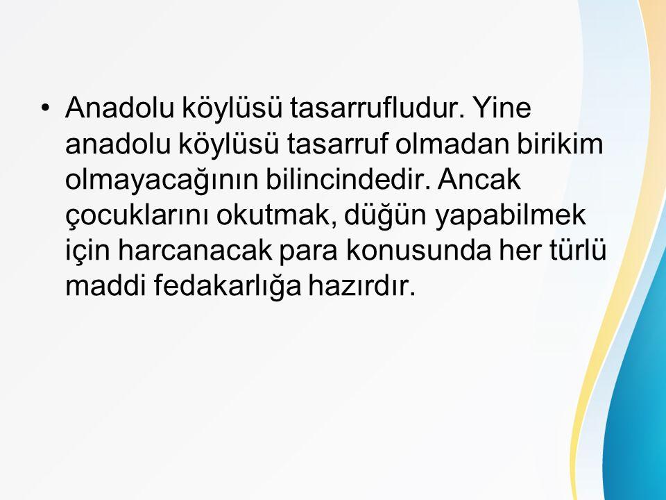 Anadolu köylüsü tasarrufludur.