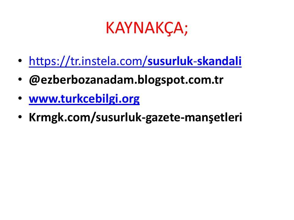 KAYNAKÇA; https://tr.instela.com/susurluk-skandali https://tr.instela.com/susurluk-skandali @ezberbozanadam.blogspot.com.tr www.turkcebilgi.org Krmgk.com/susurluk-gazete-manşetleri