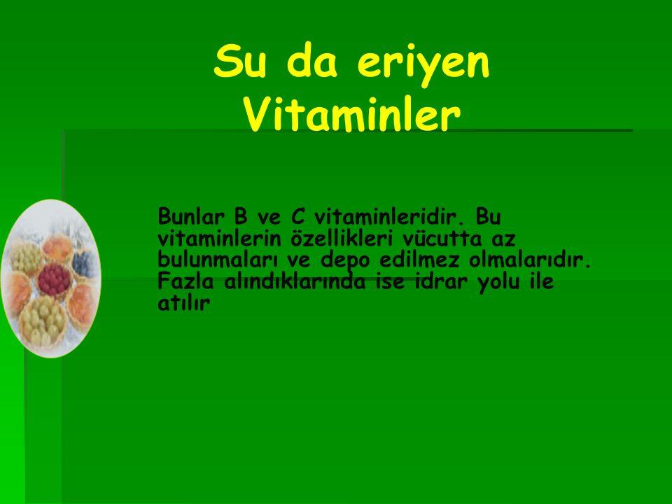 Su da eriyen Vitaminler Bunlar B ve C vitaminleridir.