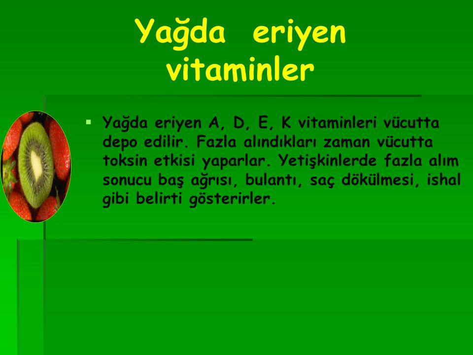 Yağda eriyen vitaminler   Yağda eriyen A, D, E, K vitaminleri vücutta depo edilir.