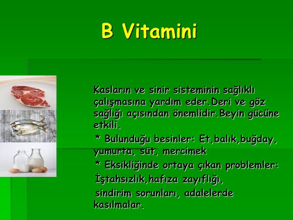 B Vitamini Kasların ve sinir sisteminin sağlıklı çalışmasına yardım eder.Deri ve göz sağlığı açısından önemlidir.Beyin gücüne etkili.