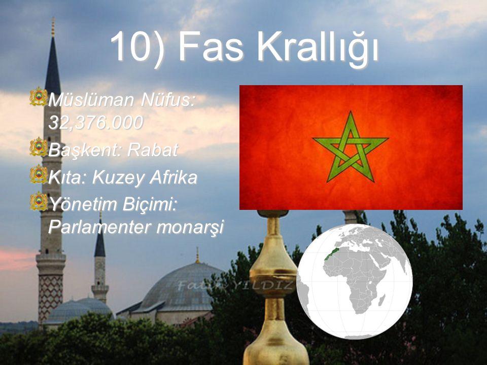 10) Fas Krallığı Müslüman Nüfus: 32,376.000 Başkent: Rabat Kıta: Kuzey Afrika Yönetim Biçimi: Parlamenter monarşi