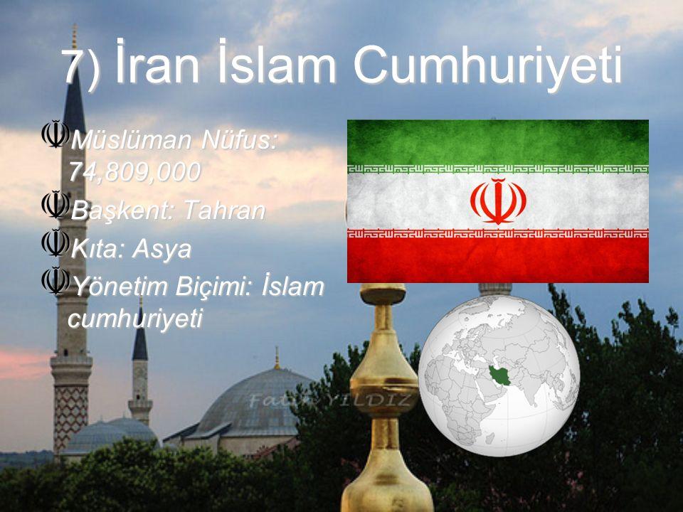 7) İran İslam Cumhuriyeti Müslüman Nüfus: 74,809,000 Başkent: Tahran Kıta: Asya Yönetim Biçimi: İslam cumhuriyeti