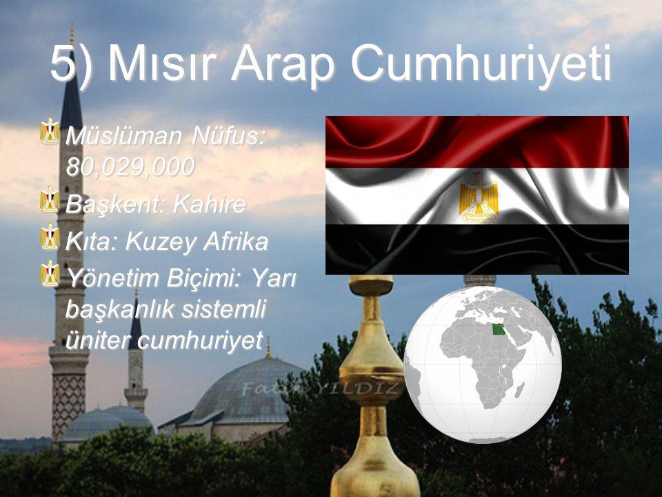 5) Mısır Arap Cumhuriyeti Müslüman Nüfus: 80,029,000 Başkent: Kahire Kıta: Kuzey Afrika Yönetim Biçimi: Yarı başkanlık sistemli üniter cumhuriyet