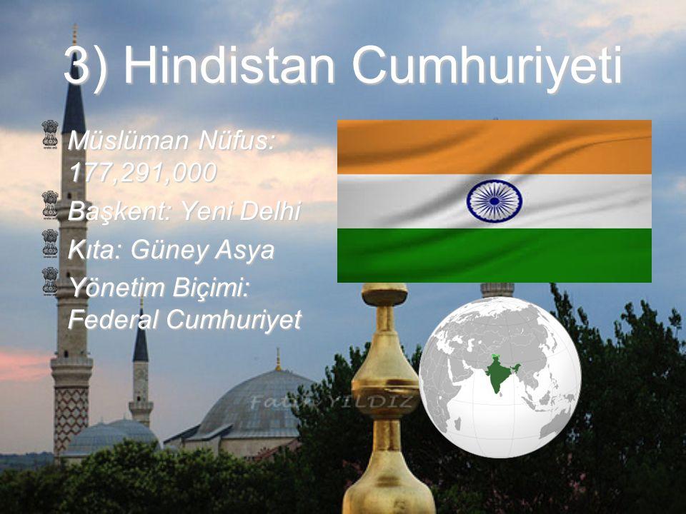 3) Hindistan Cumhuriyeti Müslüman Nüfus: 177,291,000 Başkent: Yeni Delhi Kıta: Güney Asya Yönetim Biçimi: Federal Cumhuriyet