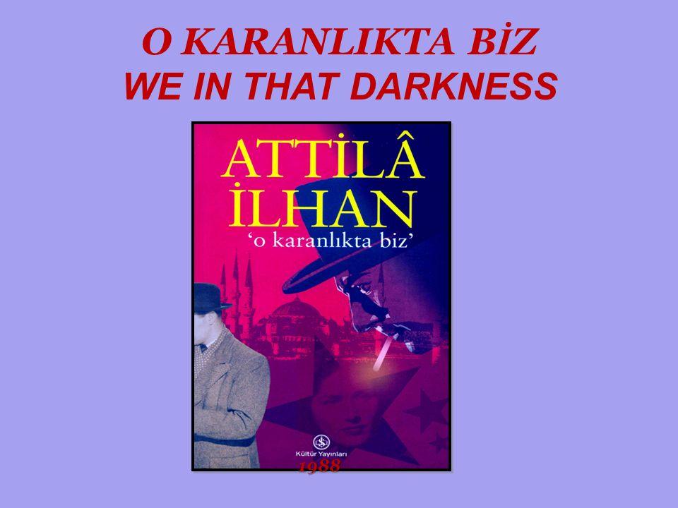 O KARANLIKTA B İ Z WE IN THAT DARKNESS 1988