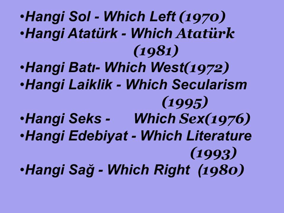 Hangi Sol - Which Left (1970) Hangi Atatürk - Which Atatürk (1981) Hangi Batı- Which West (1972) Hangi Laiklik - Which Secularism (1995) Hangi Seks -Which Se x (1976) Hangi Edebiyat - Which Literature (1993) Hangi Sağ - Which Right ( 1980)