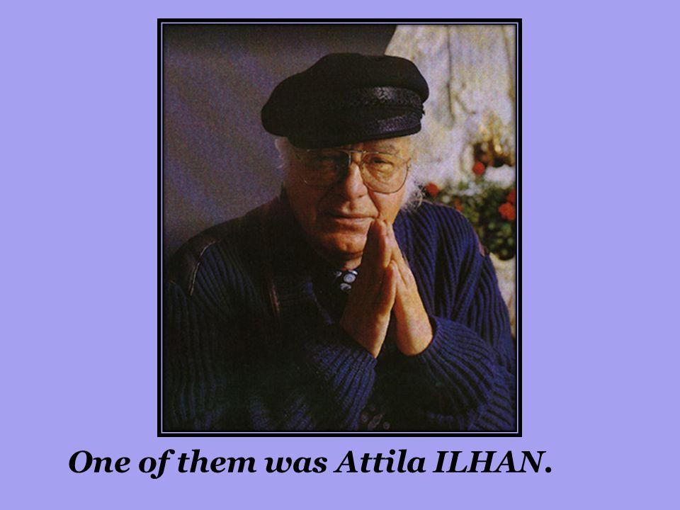 One of them was Attila ILHAN.