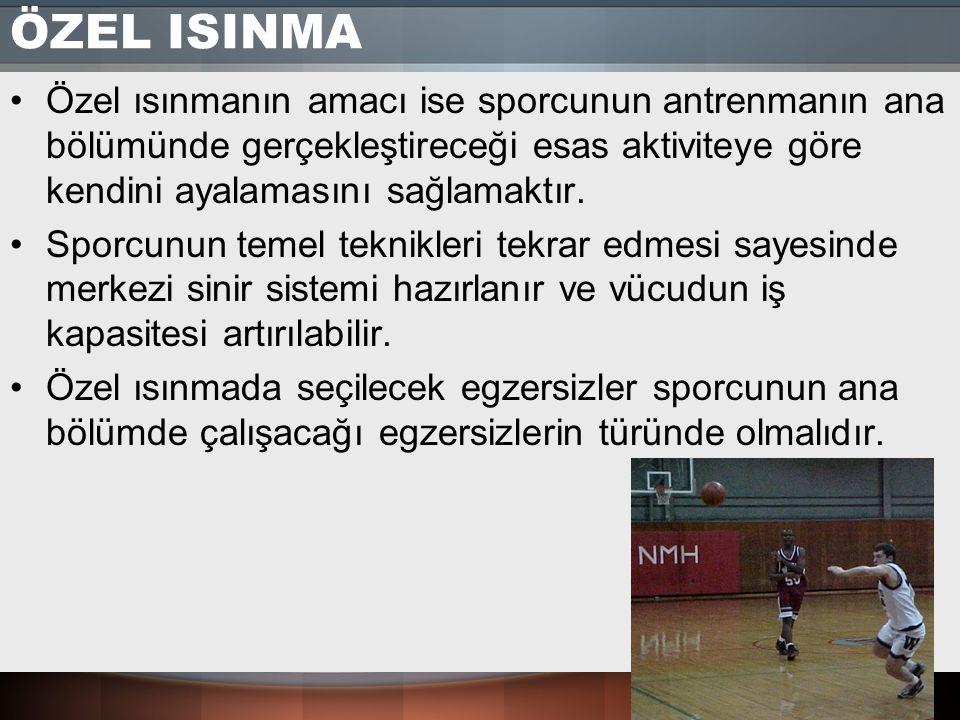 ÖZEL ISINMA Özel ısınmanın amacı ise sporcunun antrenmanın ana bölümünde gerçekleştireceği esas aktiviteye göre kendini ayalamasını sağlamaktır. Sporc