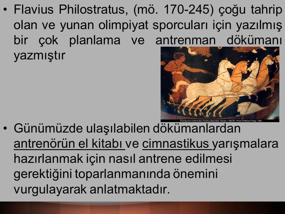Flavius Philostratus, (mö. 170-245) çoğu tahrip olan ve yunan olimpiyat sporcuları için yazılmış bir çok planlama ve antrenman dökümanı yazmıştır Günü