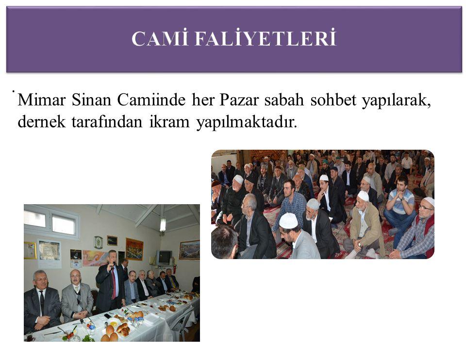 . Mimar Sinan Camiinde her Pazar sabah sohbet yapılarak, dernek tarafından ikram yapılmaktadır.