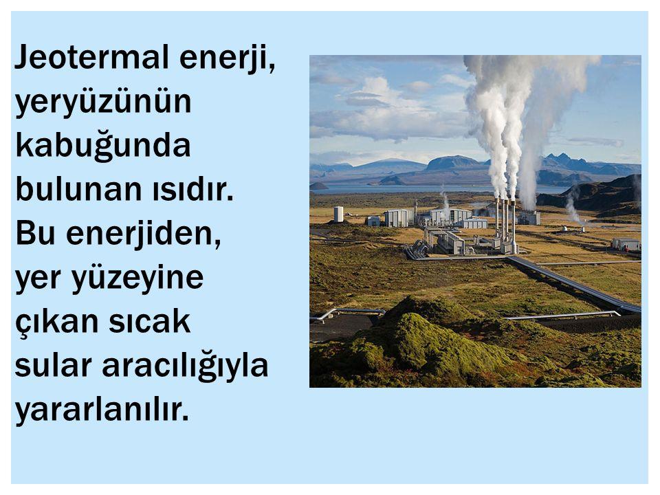 Jeotermal enerji, yeryüzünün kabuğunda bulunan ısıdır.