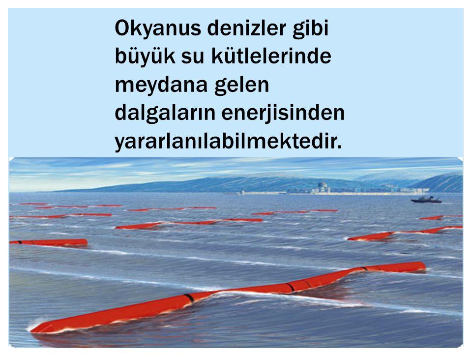 Okyanus denizler gibi büyük su kütlelerinde meydana gelen dalgaların enerjisinden yararlanılabilmektedir.