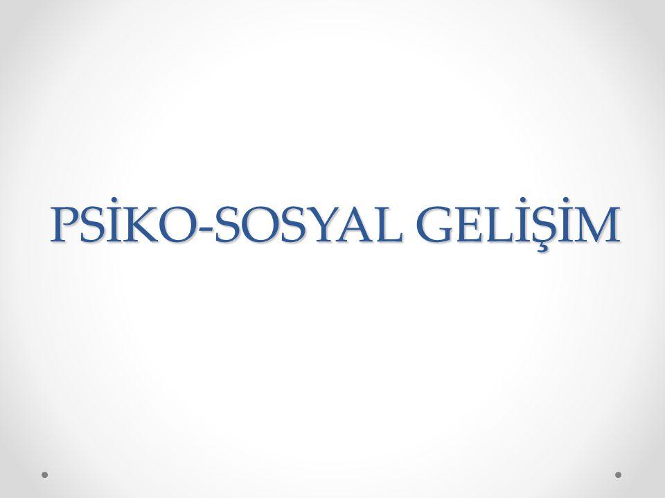 PSİKO-SOSYAL GELİŞİM