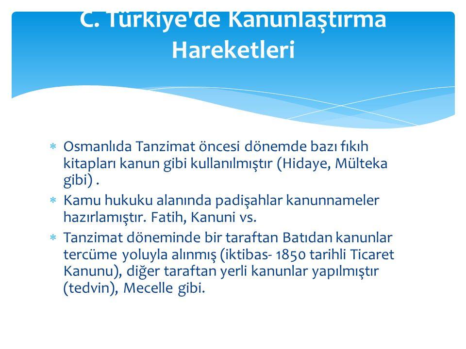  Osmanlıda Tanzimat öncesi dönemde bazı fıkıh kitapları kanun gibi kullanılmıştır (Hidaye, Mülteka gibi).  Kamu hukuku alanında padişahlar kanunname