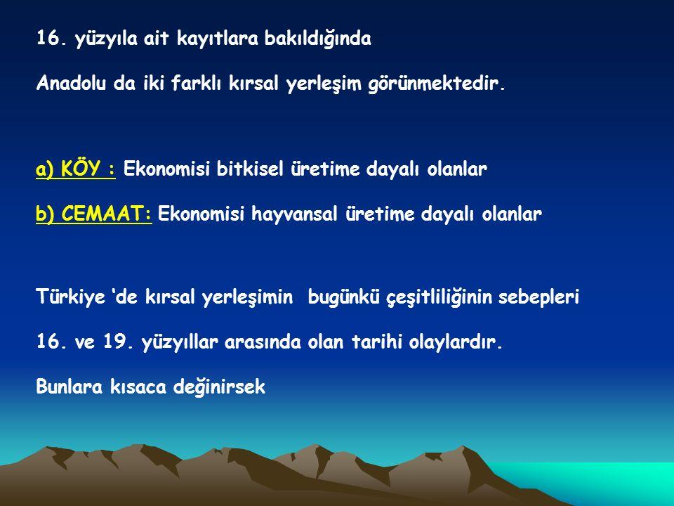 16. yüzyıla ait kayıtlara bakıldığında Anadolu da iki farklı kırsal yerleşim görünmektedir. a) KÖY : Ekonomisi bitkisel üretime dayalı olanlar b) CEMA