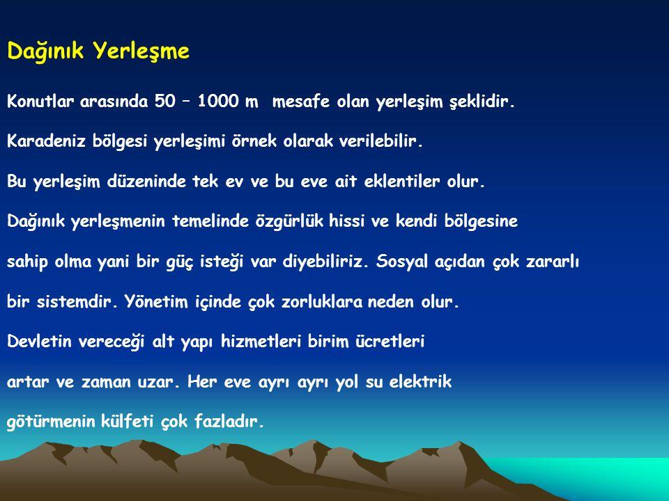 Dağınık Yerleşme Konutlar arasında 50 – 1000 m mesafe olan yerleşim şeklidir. Karadeniz bölgesi yerleşimi örnek olarak verilebilir. Bu yerleşim düzeni