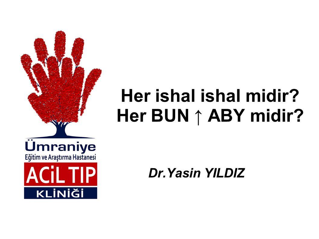 Her ishal ishal midir? Her BUN ↑ ABY midir? Dr.Yasin YILDIZ