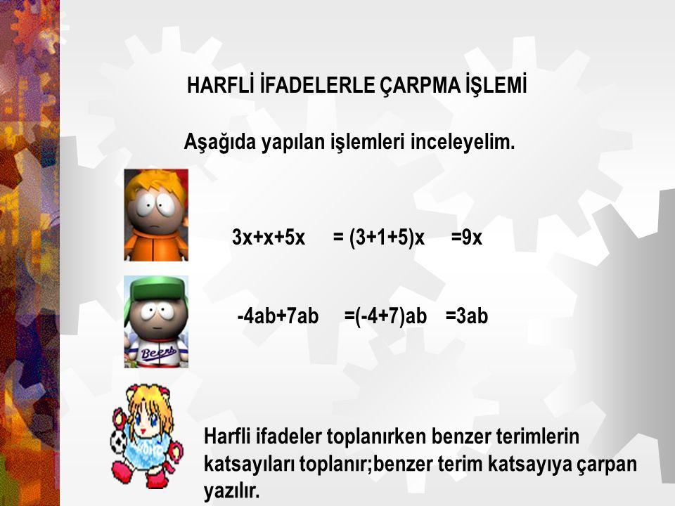 + += 3 Güneş = 4 Ay + + + = 3G = 4A G diyelim A diyelim 3G ifadesinde 3'e G'nin katsayısı,4A ifadesinde de 4'e A'nın katsayısı denir. HARFLİ İFADELERD