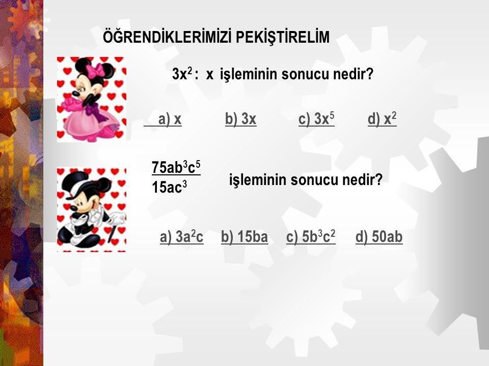 HARFLİ İFADELERDE BÖLME İŞLEMİ Aşağıdaki örnekleri inceleyelim. Harfli iki ifade bölünürken: a)Katsayılar bölünür. b)Pay ve paydada aynı olan çarpımla