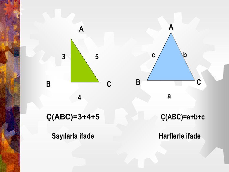 Ç(ABC)=3+4+5 Sayılarla ifade Ç(ABC)=a+b+c Harflerle ifade A 3 5 B C 4 A c b B C a