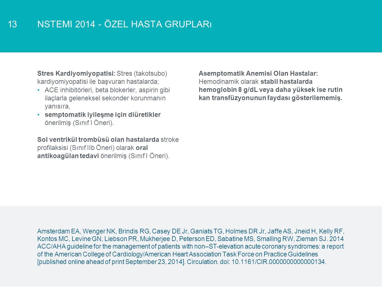 NSTEMI 2014 - ÖZEL HASTA GRUPLARı13 Stres Kardiyomiyopatisi: Stres (takotsubo) kardiyomiyopatisi ile başvuran hastalarda; ACE inhibitörleri, beta blok