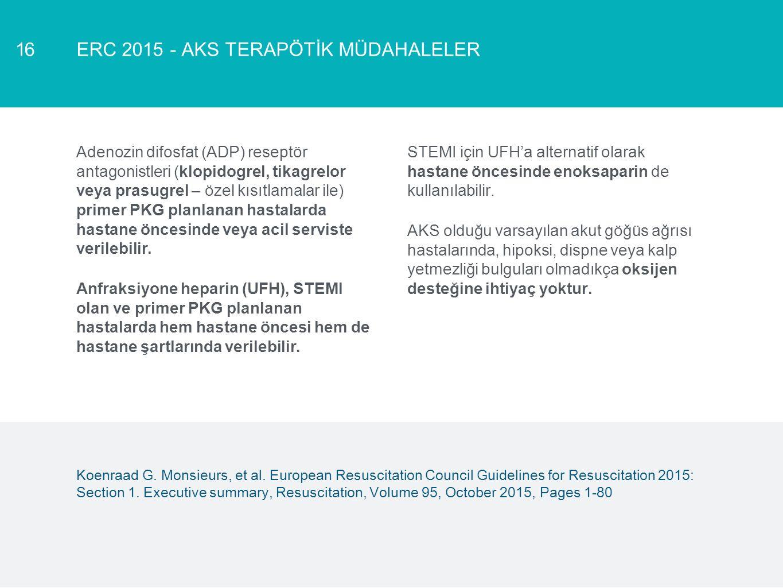 ERC 2015 - AKS TERAPÖTİK MÜDAHALELER16 Adenozin difosfat (ADP) reseptör antagonistleri (klopidogrel, tikagrelor veya prasugrel – özel kısıtlamalar ile