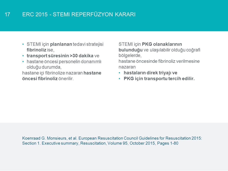 ERC 2015 - STEMI REPERFÜZYON KARARI17 STEMI için planlanan tedavi stratejisi fibrinoliz ise, transport süresinin >30 dakika ve hastane öncesi personel