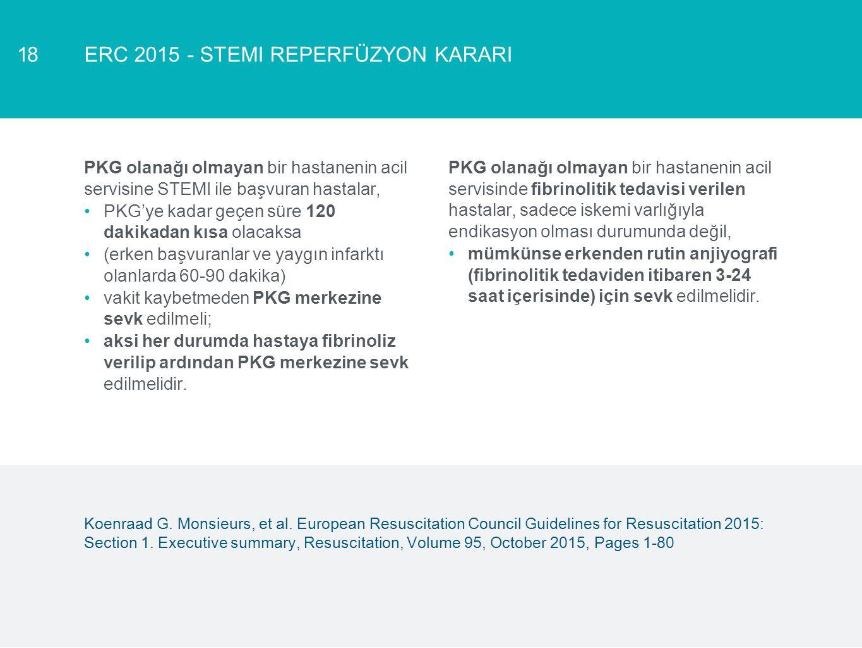 ERC 2015 - STEMI REPERFÜZYON KARARI18 PKG olanağı olmayan bir hastanenin acil servisine STEMI ile başvuran hastalar, PKG'ye kadar geçen süre 120 dakik