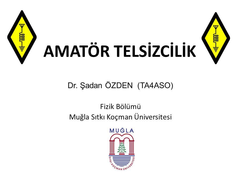 AMATÖR TELSİZCİLİK Dr. Şadan ÖZDEN (TA4ASO) Fizik Bölümü Muğla Sıtkı Koçman Üniversitesi