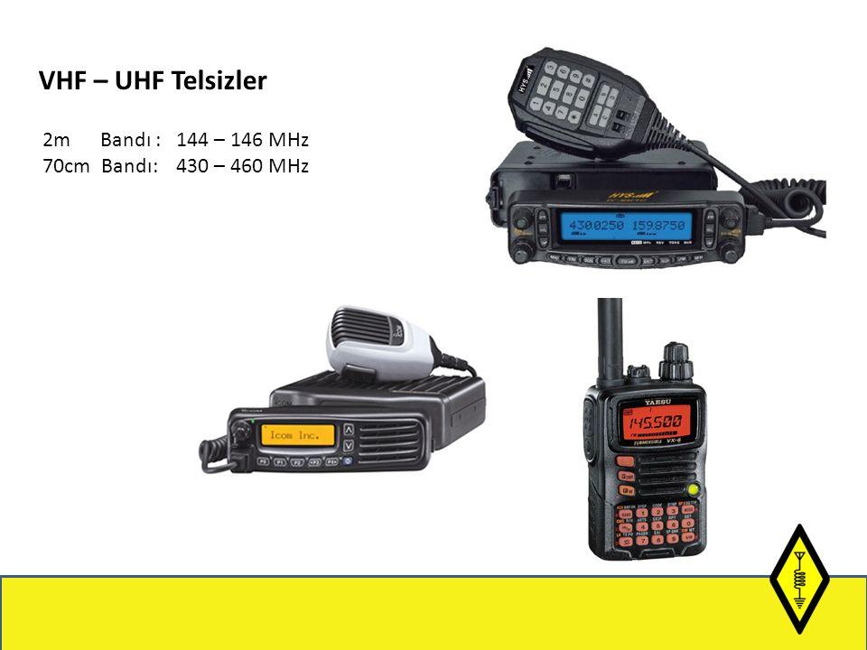 VHF – UHF Telsizler 2m Bandı : 144 – 146 MHz 70cm Bandı: 430 – 460 MHz