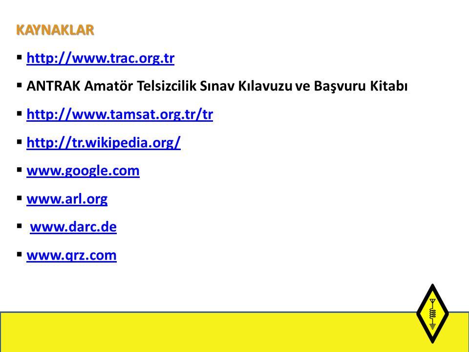 KAYNAKLAR  http://www.trac.org.trhttp://www.trac.org.tr  ANTRAK Amatör Telsizcilik Sınav Kılavuzu ve Başvuru Kitabı  http://www.tamsat.org.tr/trhttp://www.tamsat.org.tr/tr  http://tr.wikipedia.org/http://tr.wikipedia.org/  www.google.comwww.google.com  www.arl.orgwww.arl.org  www.darc.dewww.darc.de  www.qrz.comwww.qrz.com