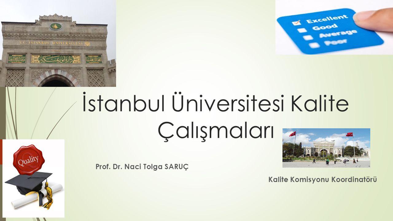 İstanbul Üniversitesi Kalite Çalışmaları Prof. Dr. Naci Tolga SARUÇ Kalite Komisyonu Koordinatörü