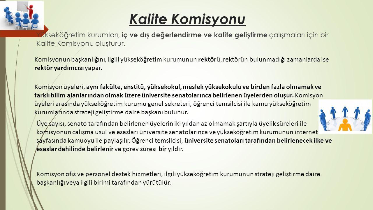 Kalite Komisyonu Yükseköğretim kurumları, iç ve dış değerlendirme ve kalite geliştirme çalışmaları için bir Kalite Komisyonu oluşturur. Komisyonun baş