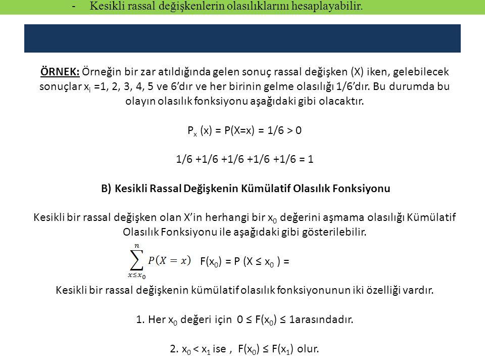 ÖRNEK: Örneğin bir zar atıldığında gelen sonuç rassal değişken (X) iken, gelebilecek sonuçlar x i =1, 2, 3, 4, 5 ve 6'dır ve her birinin gelme olasılı