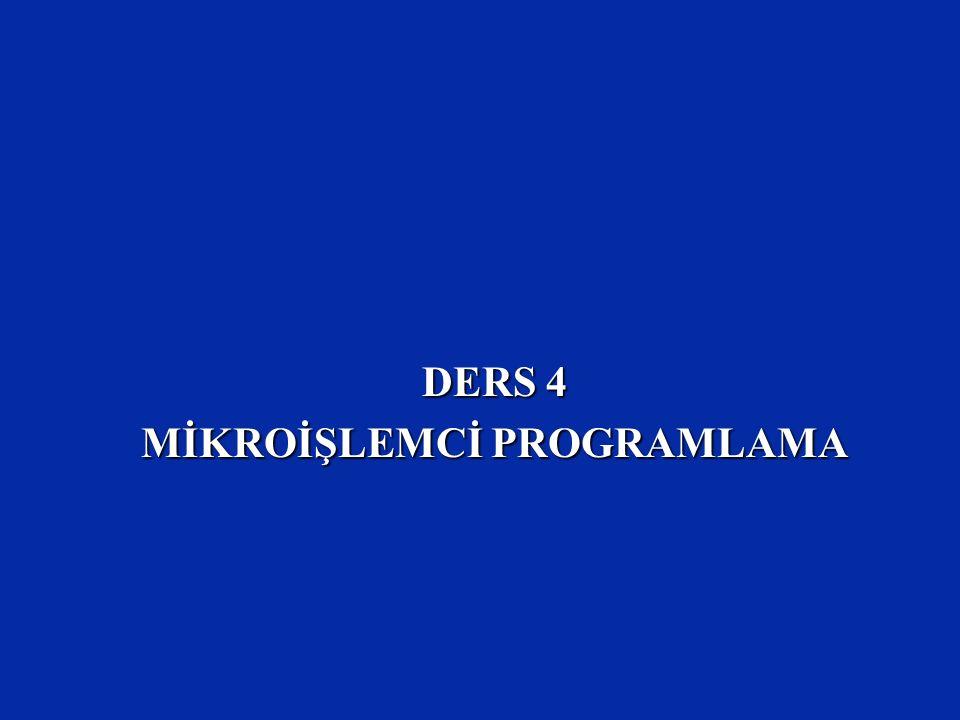 DERS 4 MİKROİŞLEMCİ PROGRAMLAMA