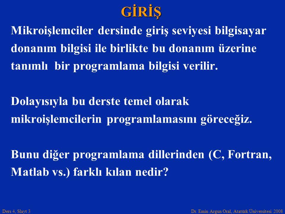 Dr. Emin Argun Oral, Atatürk Üniversitesi 2008 Ders 4, Slayt 3 Mikroişlemciler dersinde giriş seviyesi bilgisayar donanım bilgisi ile birlikte bu dona