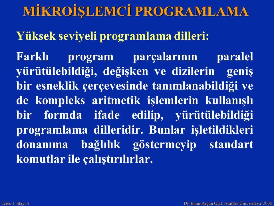 Dr. Emin Argun Oral, Atatürk Üniversitesi 2008 Ders 4, Slayt 4 Yüksek seviyeli programlama dilleri: Farklı program parçalarının paralel yürütülebildiğ