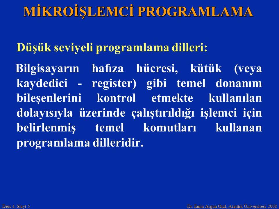 Dr. Emin Argun Oral, Atatürk Üniversitesi 2008 Ders 4, Slayt 5 Düşük seviyeli programlama dilleri: Bilgisayarın hafıza hücresi, kütük (veya kaydedici