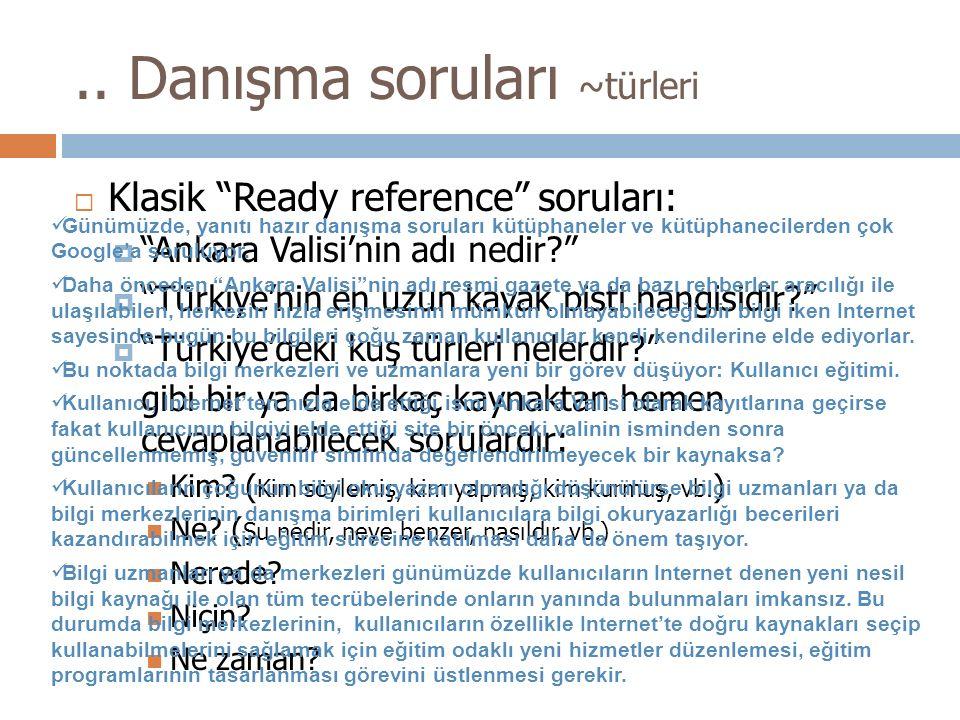 """.. Danışma soruları ~türleri  Klasik """"Ready reference"""" soruları:  """"Ankara Valisi'nin adı nedir?""""  """"Türkiye'nin en uzun kayak pisti hangisidir?""""  """""""