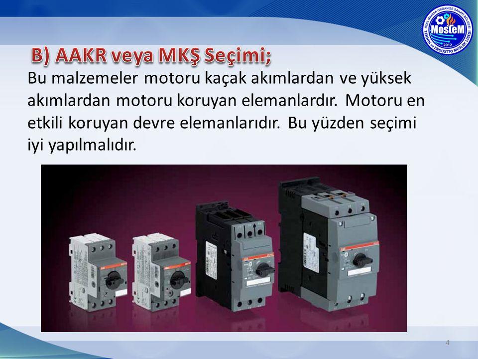 4 Bu malzemeler motoru kaçak akımlardan ve yüksek akımlardan motoru koruyan elemanlardır. Motoru en etkili koruyan devre elemanlarıdır. Bu yüzden seçi